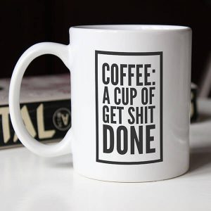 a cup of get shit done coffee mug