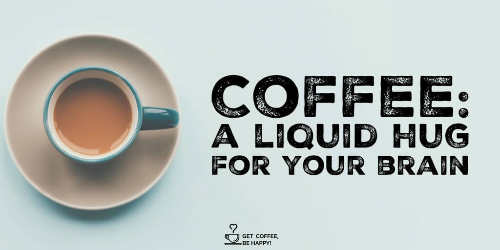 """Coffee: A Liquid Hug for your Brain"""