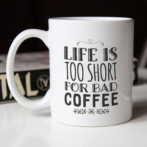 life is too short for bad coffee - coffee mug