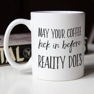 may your coffee kick in before reality does | coffee mug