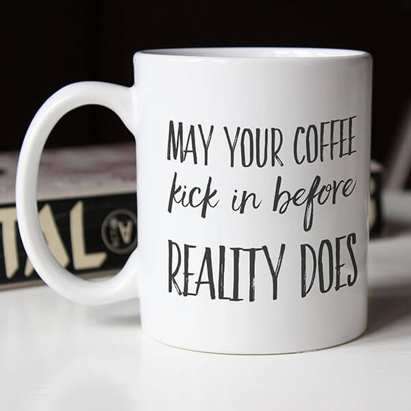 May Your Coffee Kick In Before Reality Does  Coffee Mug. Disney Quotes Mother And Son. Song Quotes Captions. Mom Quotes Wedding. Propose Day Quotes In Hindi. Marriage Quotes Money. Nature Escape Quotes. Depression Quotes The Bell Jar. Positive Quotes On Education