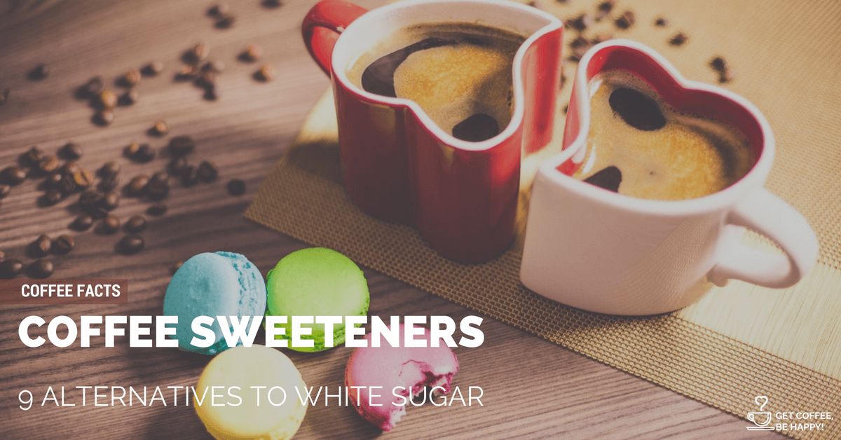 Coffee Sweeteners 9 Healthy Alternatives To White Sugar