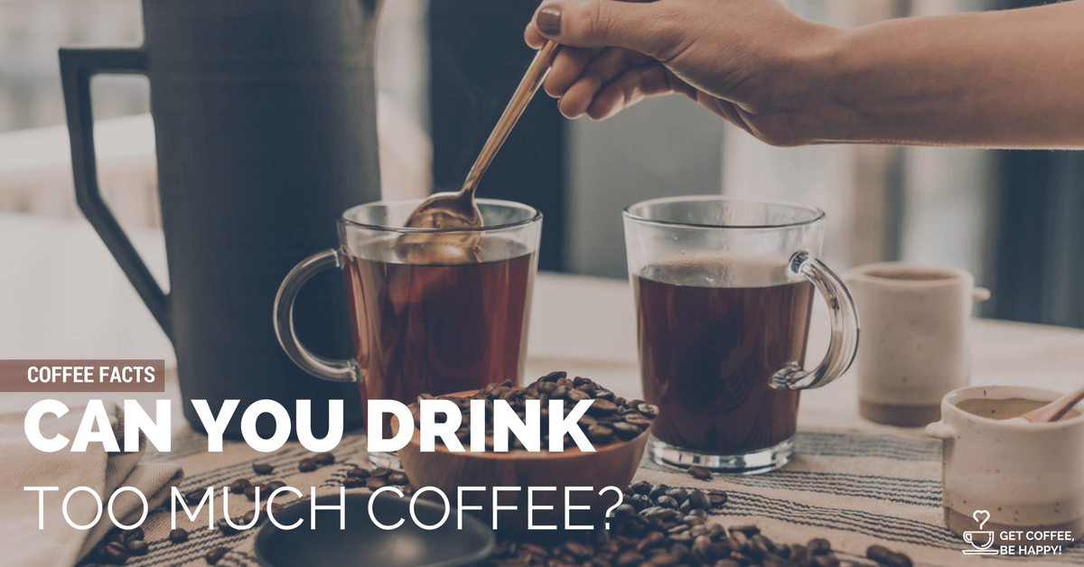 Can you Drink too Much Coffee? A Scientific Answer