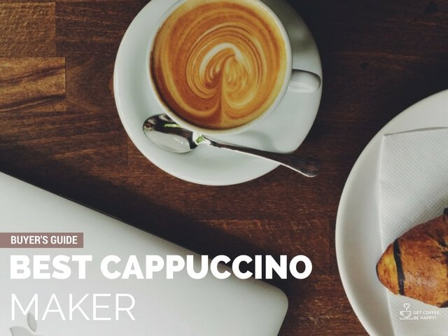 Best Cappuccino Maker 2017: Buyer's Guide & Reviews