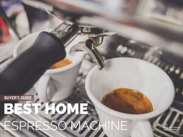 Best Home Espresso Machine 2017: Buyer's Guide & Reviews